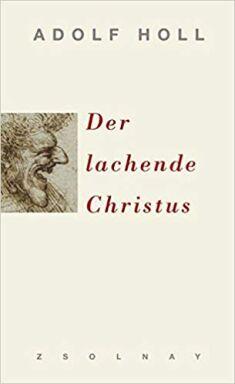 Adolf Holl: Der lachende Christus - © Foto: Paul Zsolnay Verlag