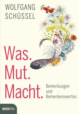 Wolfgang Schüssel Was Mut macht - © Foto: Ecowin