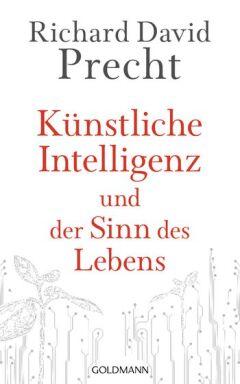 Künstliche Intelligenz und der Sinn des Lebens - © Goldmann-Verlag