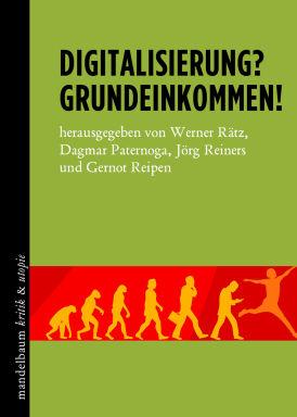Digitalisierung? Grundeinkommen! - © Mandelbaum Verlag